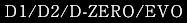 D1/D2/D-ZERO/Evo